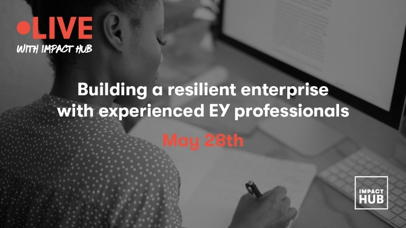 The resilient enterprise: Leading through uncertainty and complexity, with Impact Hub & EY